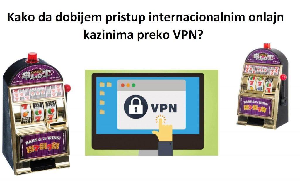 Kako da dobijem pristup onlajn kazinima preko VPN