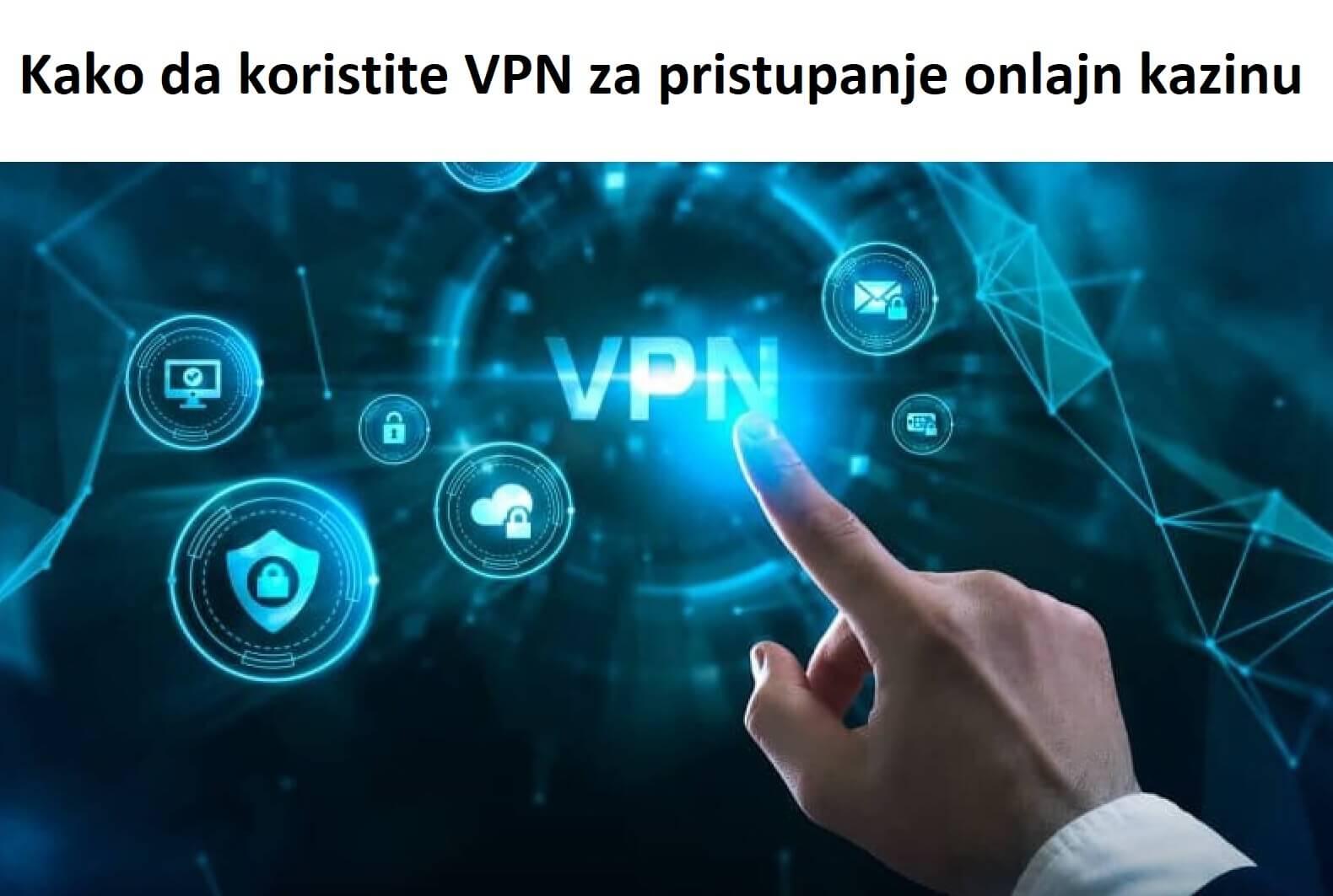 Kako da koristite VPN za pristupanje onlajn kazinu