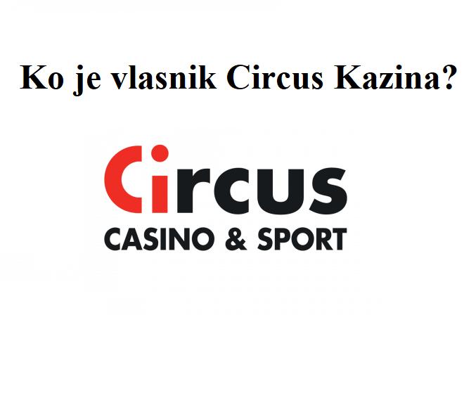 Ko je vlasnik Circus Kazina